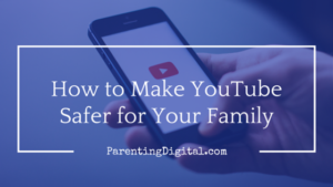 How to make YouTube safer for your family