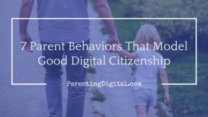 7-parent-behaviors-that-model-good-digital-citizenship