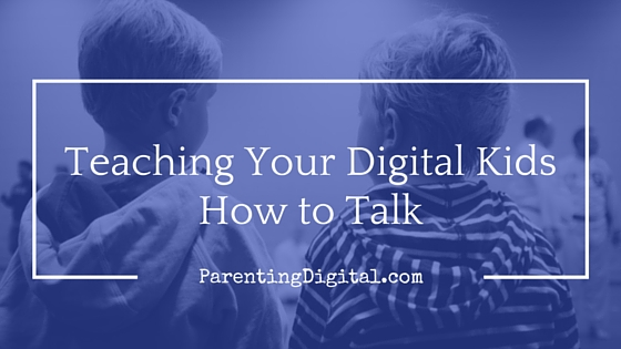teaching-digital-kids-how-to-talk