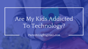 Are my kids addicted to technology