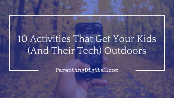 Activities that get your kids and their tech outdoors