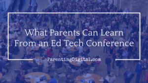 What parents can learn from an ed tech conference
