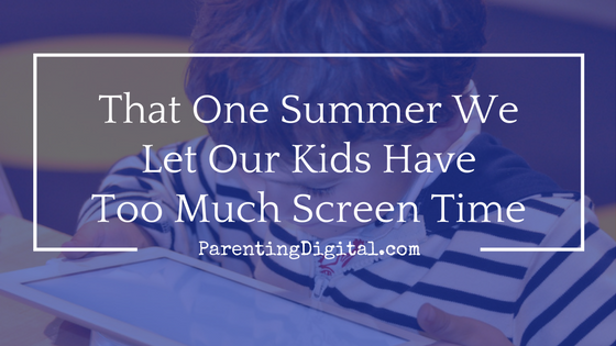 That one summer we let our kids have too much screen time