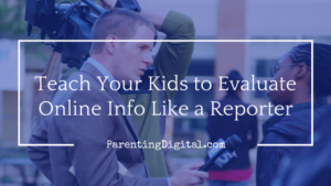 teach-your-kids-to-evaluate-online-info-like-a-reporter