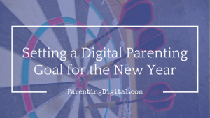 Setting a Digital Parenting Goal for the New Year